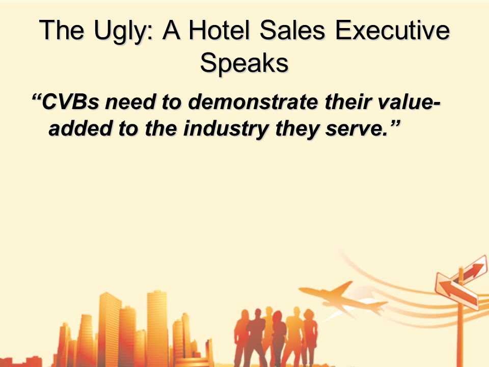 The Ugly: A Hotel Sales Executive Speaks CVBs need to demonstrate their value- added to the industry they serve.