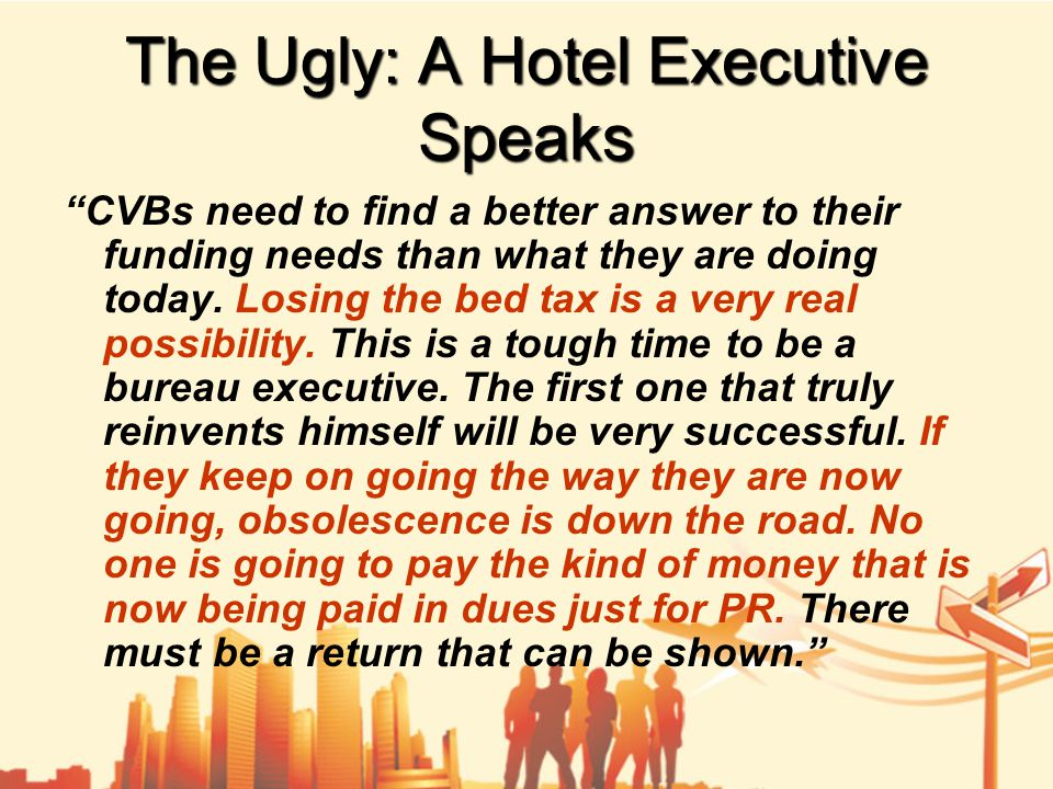 The Ugly: A Hotel Executive Speaks CVBs need to find a better answer to their funding needs than what they are doing today.