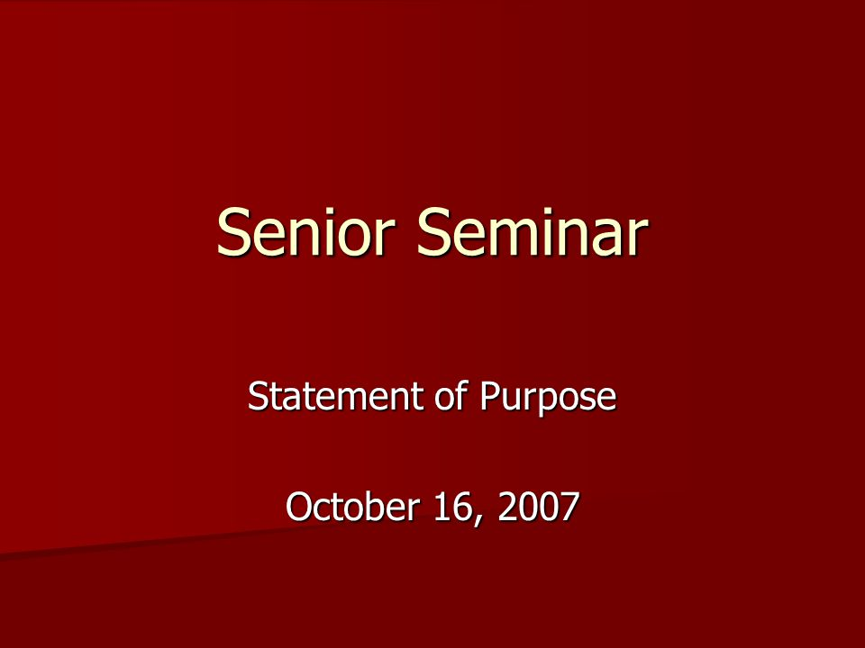 Senior Seminar Statement of Purpose October 16, 2007
