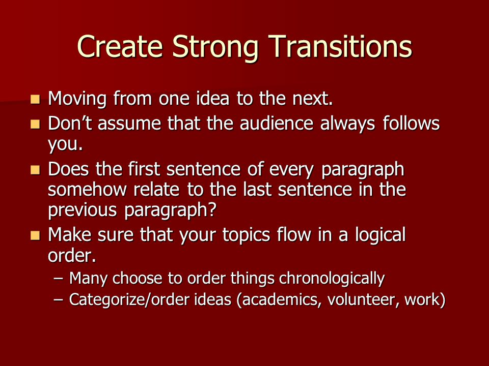 Create Strong Transitions Moving from one idea to the next. Moving from one idea to the next. Don't assume that the audience always follows you. Don't