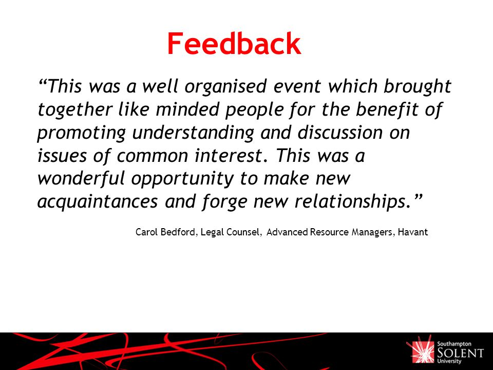 Presentation Name December 05 Feedback This was a well organised event which brought together like minded people for the benefit of promoting understanding and discussion on issues of common interest.