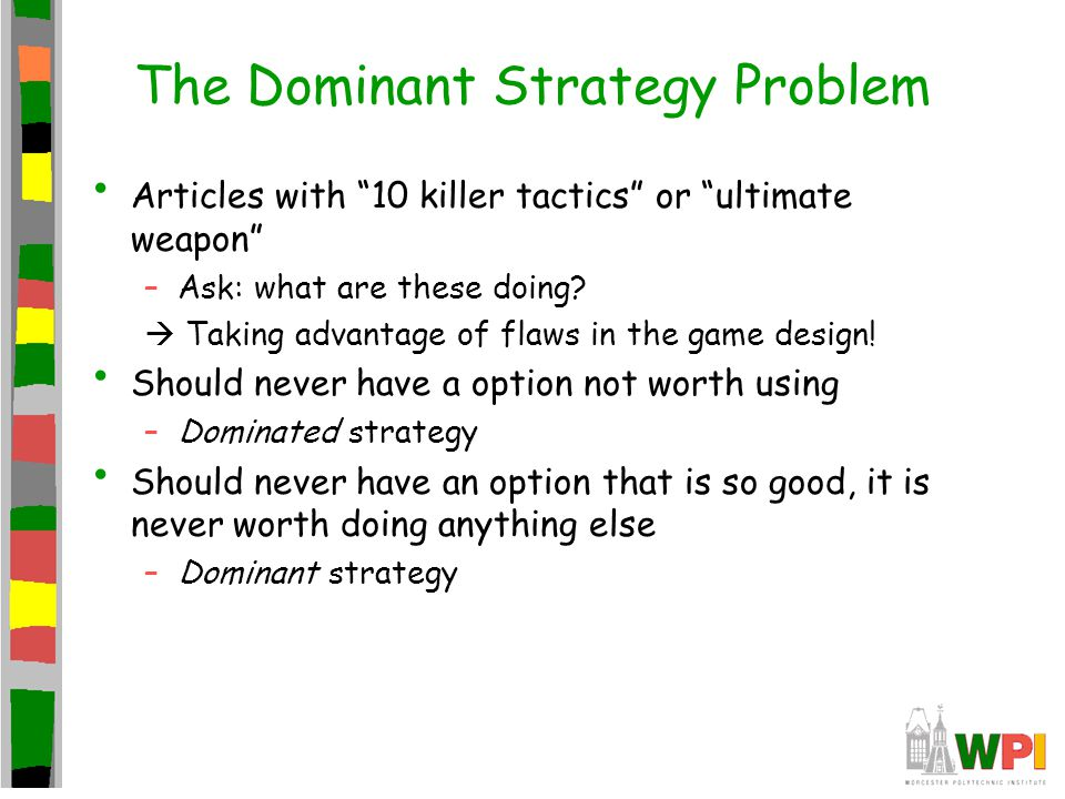 The Dominant Strategy Problem Articles with 10 killer tactics or ultimate weapon –Ask: what are these doing.