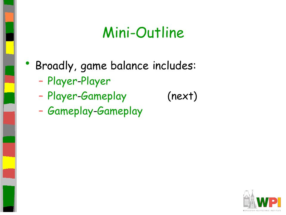 Mini-Outline Broadly, game balance includes: –Player-Player –Player-Gameplay(next) –Gameplay-Gameplay