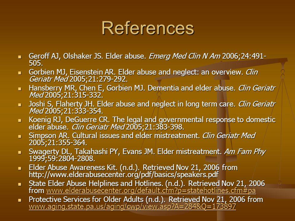 References Geroff AJ, Olshaker JS. Elder abuse. Emerg Med Clin N Am 2006;24:491- 505.