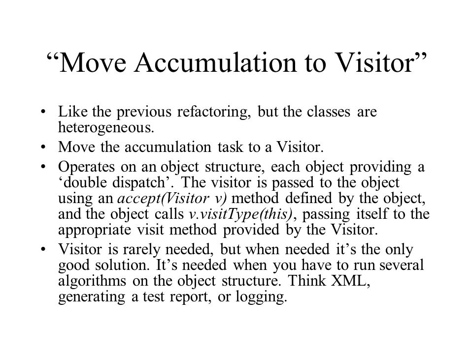 Move Accumulation to Visitor Like the previous refactoring, but the classes are heterogeneous.