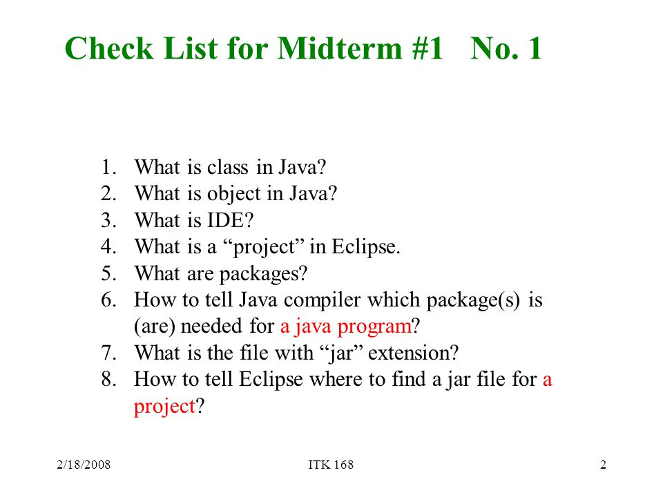 2/18/2008ITK 1682 Check List for Midterm #1 No. 1 1.What is class in Java.