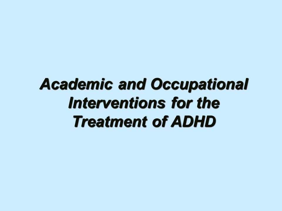 Academic and Occupational Interventions for the Treatment of ADHD