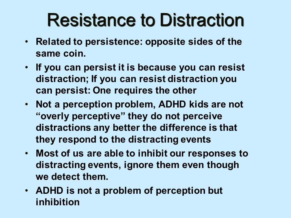 Resistance to Distraction Related to persistence: opposite sides of the same coin.