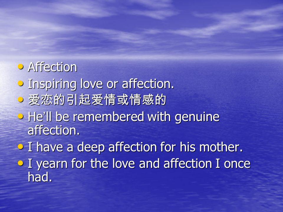 Affection Affection Inspiring love or affection. Inspiring love or affection.