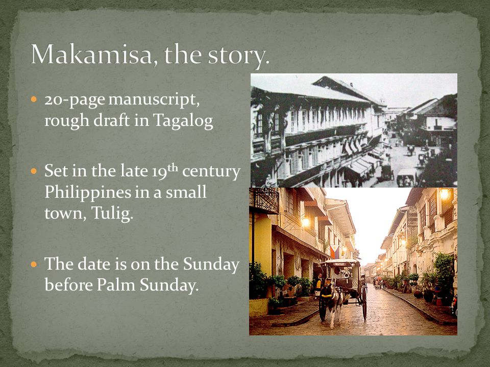 20-page manuscript, rough draft in Tagalog Set in the late 19 th century Philippines in a small town, Tulig. The date is on the Sunday before Palm Sun