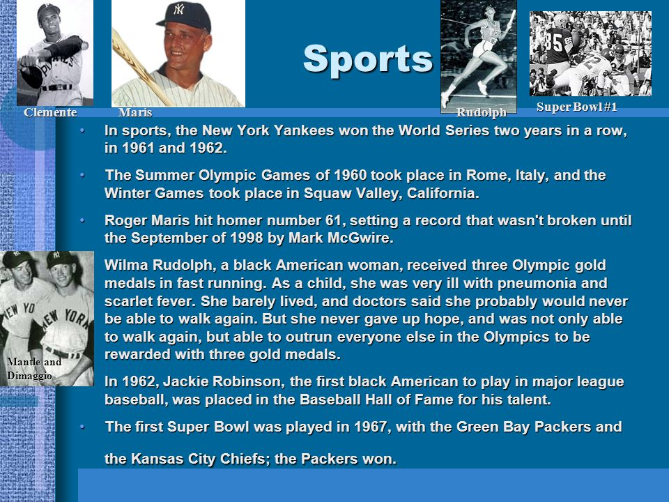 Sports In sports, the New York Yankees won the World Series two years in a row, in 1961 and 1962.In sports, the New York Yankees won the World Series two years in a row, in 1961 and 1962.