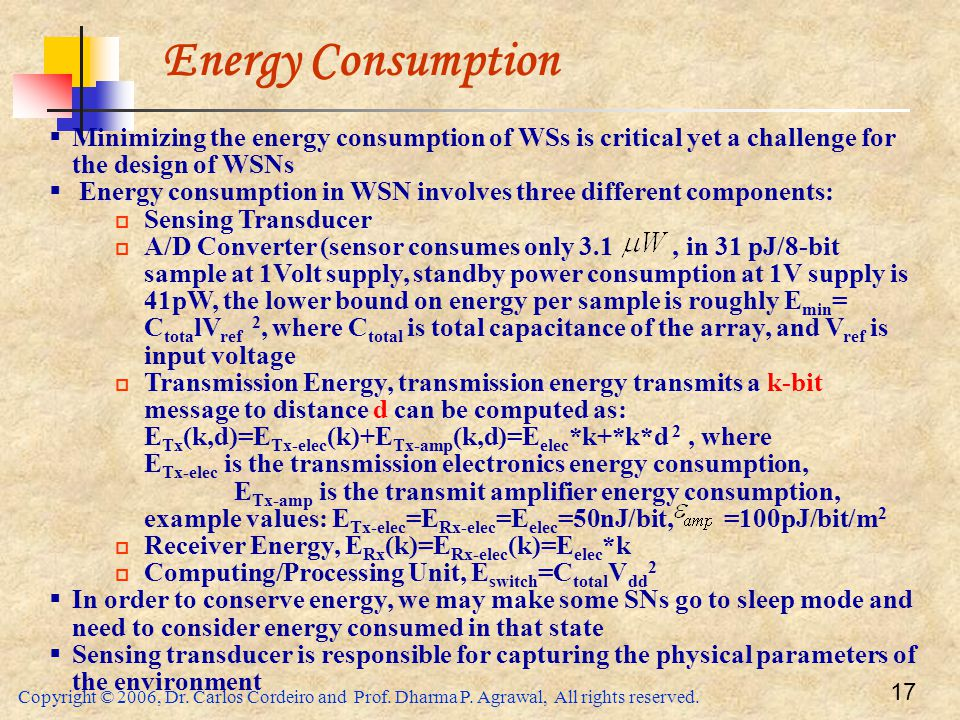 Copyright © 2006, Dr. Carlos Cordeiro and Prof. Dharma P. Agrawal, All rights reserved. 17 Energy Consumption  Minimizing the energy consumption of W