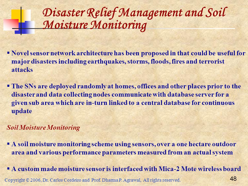 Copyright © 2006, Dr. Carlos Cordeiro and Prof. Dharma P. Agrawal, All rights reserved. 48 Disaster Relief Management and Soil Moisture Monitoring  N