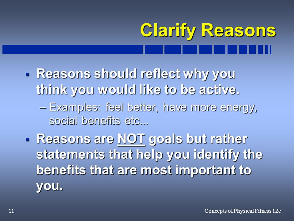 11Concepts of Physical Fitness 12e Clarify Reasons  Reasons should reflect why you think you would like to be active.