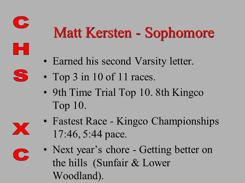 Matt Kersten - Sophomore Earned his second Varsity letter.