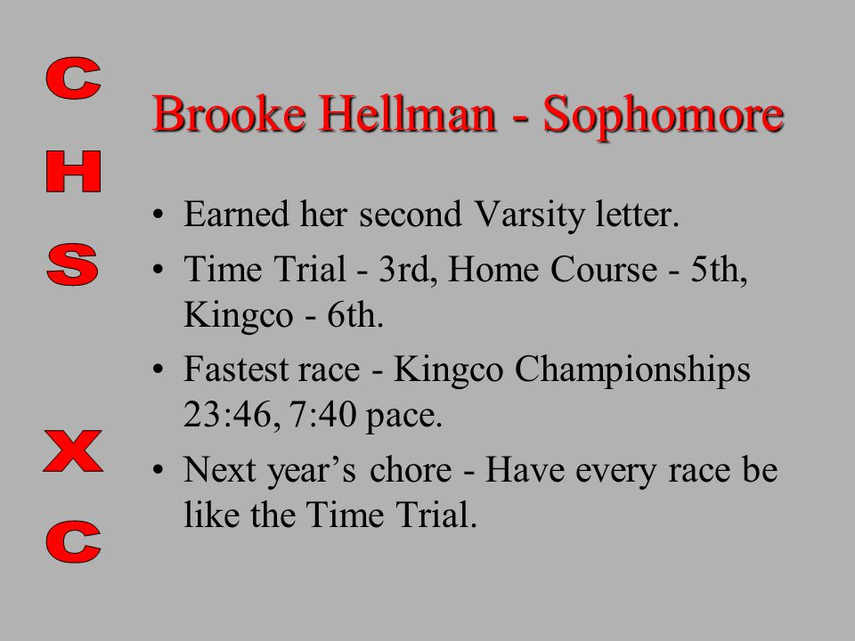 Brooke Hellman - Sophomore Earned her second Varsity letter.