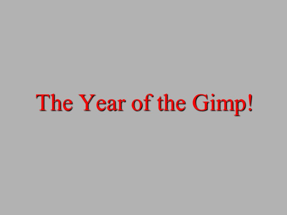 The Year of the Gimp!