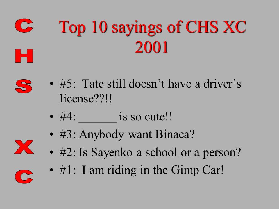 Top 10 sayings of CHS XC 2001 #5: Tate still doesn't have a driver's license??!.
