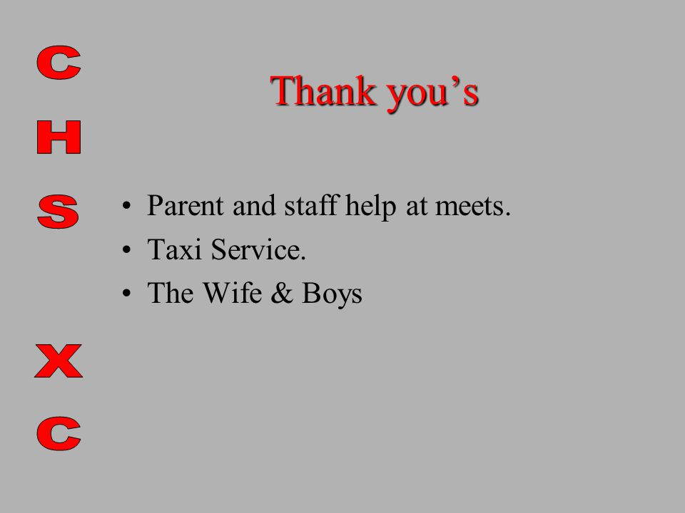 Thank you's Parent and staff help at meets. Taxi Service. The Wife & Boys