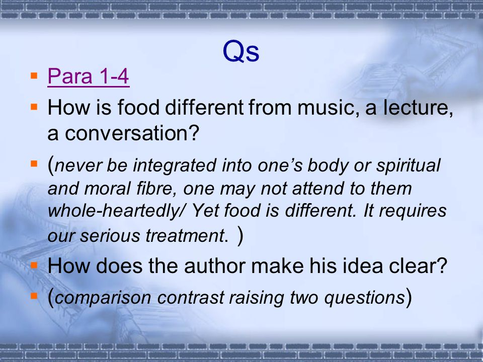 Qs  Para 1-4 Para 1-4  How is food different from music, a lecture, a conversation.