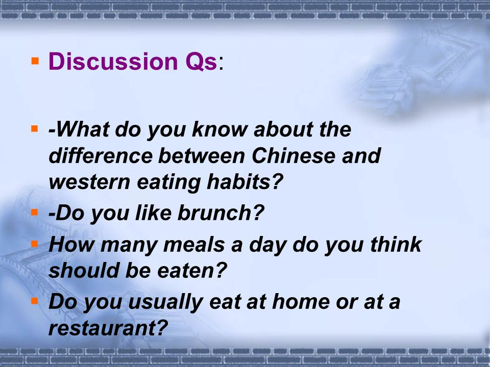  Discussion Qs:  -What do you know about the difference between Chinese and western eating habits.