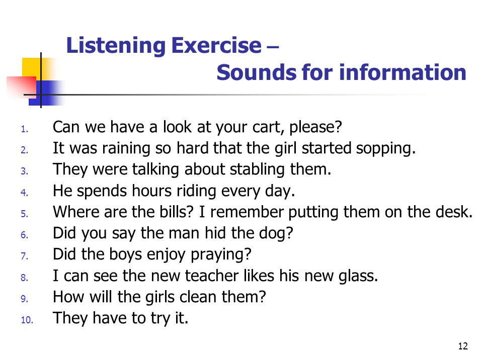12 Listening Exercise – Sounds for information 1. Can we have a look at your cart, please.