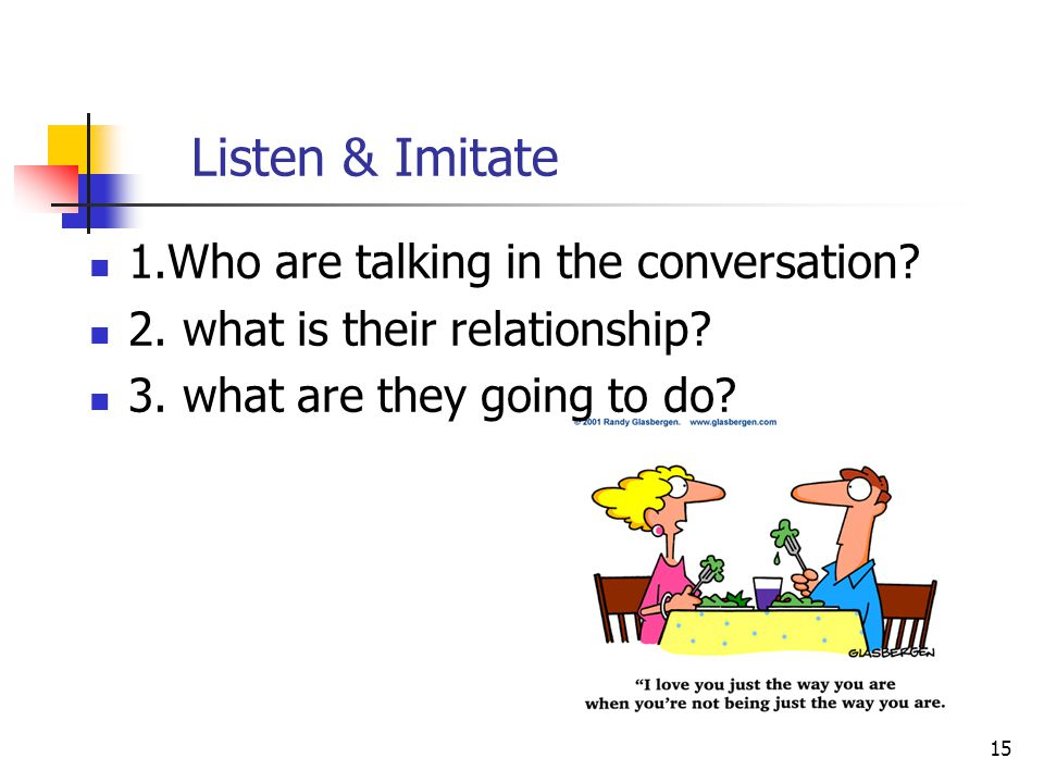 15 Listen & Imitate 1.Who are talking in the conversation.