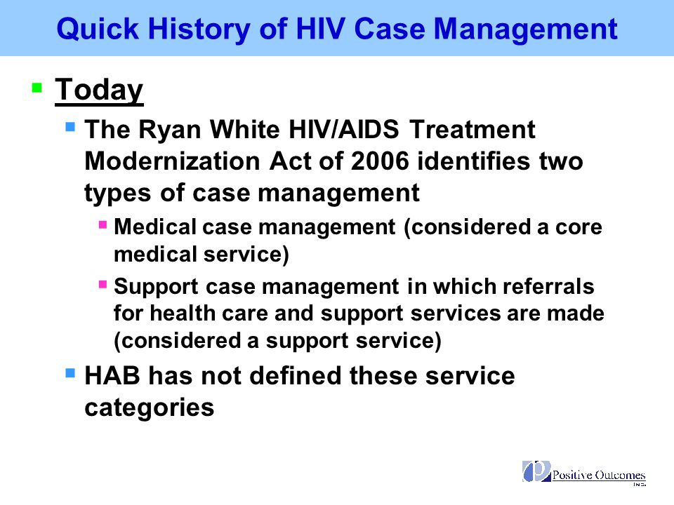  Today  The Ryan White HIV/AIDS Treatment Modernization Act of 2006 identifies two types of case management  Medical case management (considered a