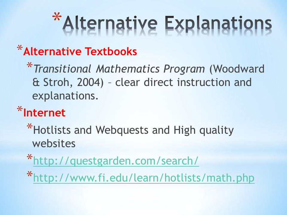 * Alternative Textbooks * Transitional Mathematics Program (Woodward & Stroh, 2004) – clear direct instruction and explanations.