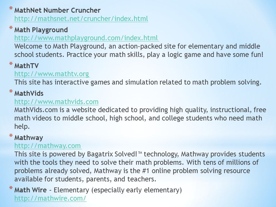 * MathNet Number Cruncher http://mathsnet.net/cruncher/index.html http://mathsnet.net/cruncher/index.html * Math Playground http://www.mathplayground.com/index.html Welcome to Math Playground, an action-packed site for elementary and middle school students.