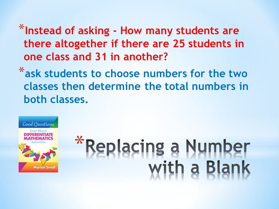 * Instead of asking - How many students are there altogether if there are 25 students in one class and 31 in another.