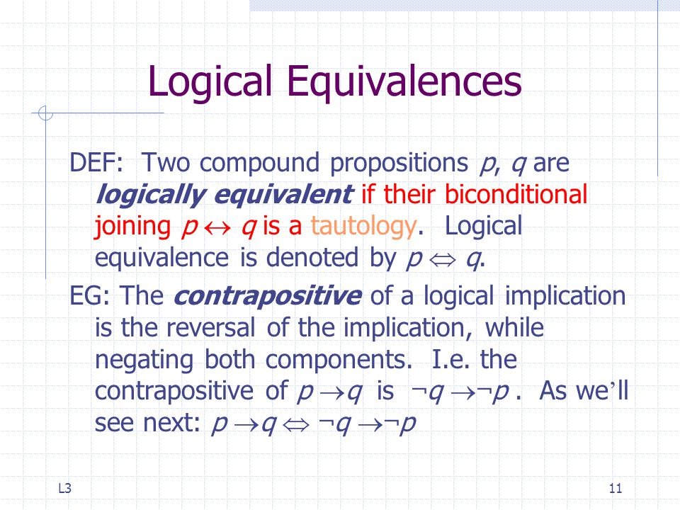 L311 Logical Equivalences DEF: Two compound propositions p, q are logically equivalent if their biconditional joining p  q is a tautology.