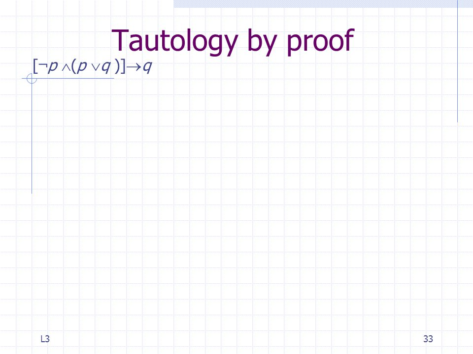L333 Tautology by proof [ ¬ p  (p  q )]  q