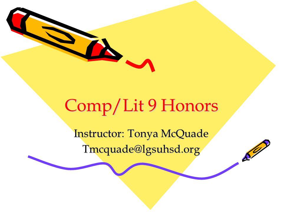 Comp/Lit 9 Honors Instructor: Tonya McQuade Tmcquade@lgsuhsd.org