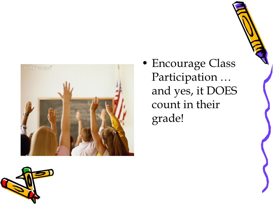 Encourage Class Participation … and yes, it DOES count in their grade!
