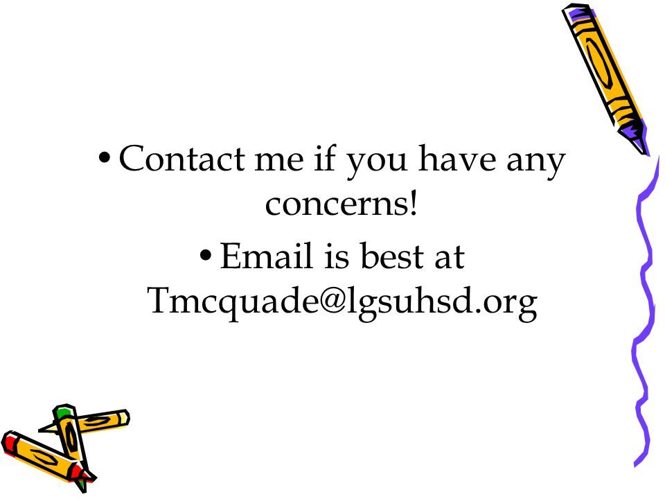 Contact me if you have any concerns! Email is best at Tmcquade@lgsuhsd.org