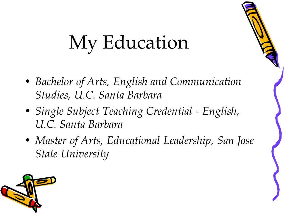 My Education Bachelor of Arts, English and Communication Studies, U.C.