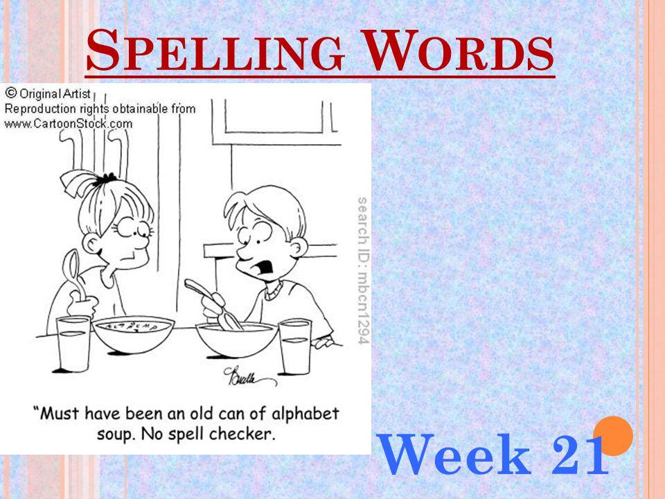 S PELLING W ORDS Week 21