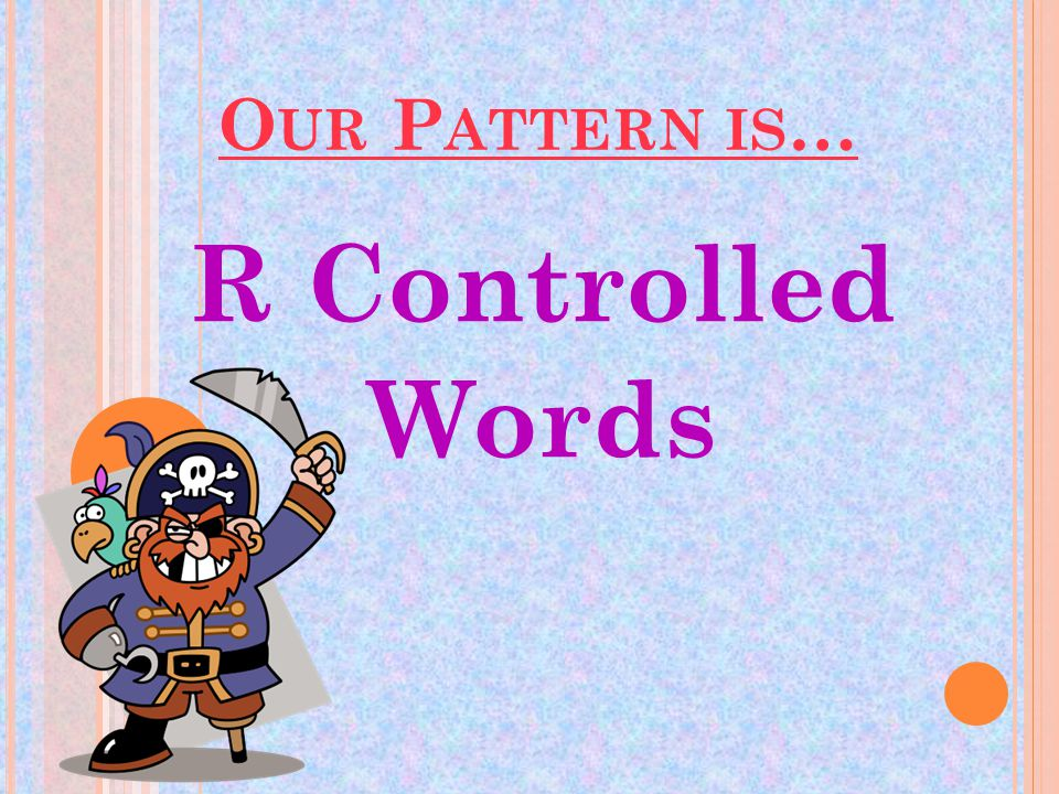 In some words, the letter R becomes a pirate and kidnaps the vowel in front, making it say ARRRRRR!