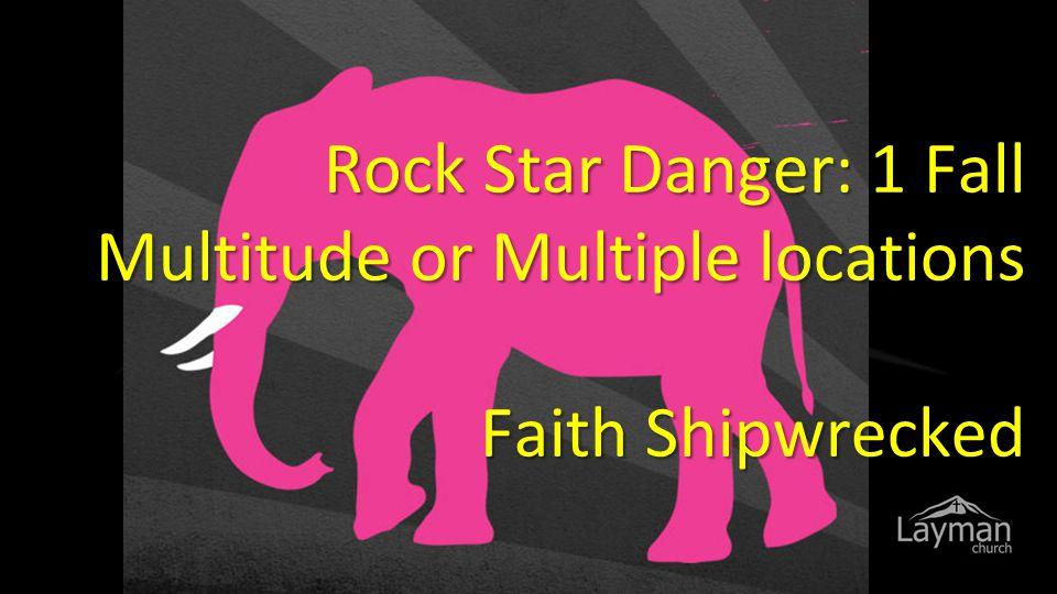 Rock Star Danger: 1 Fall Multitude or Multiple locations Faith Shipwrecked Rock Star Danger: 1 Fall Multitude or Multiple locations Faith Shipwrecked