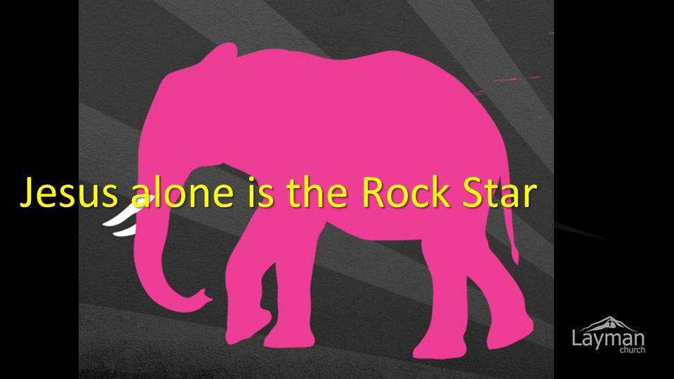 Jesus alone is the Rock Star