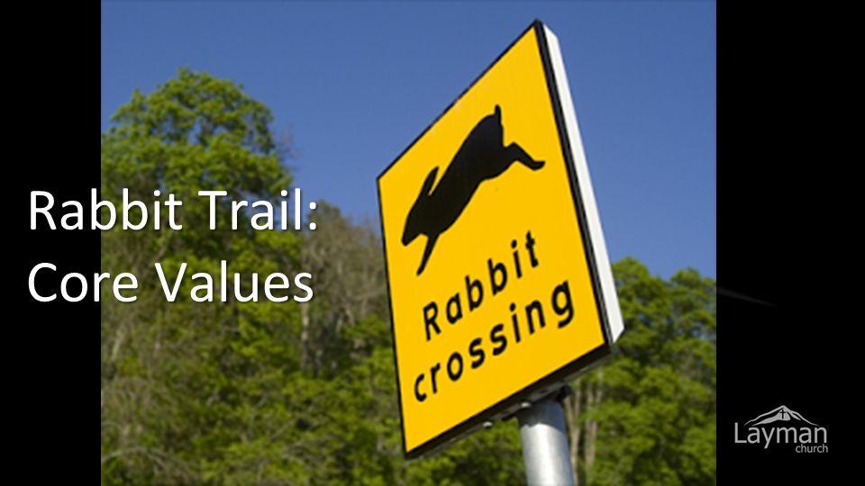 Rabbit Trail: Core Values