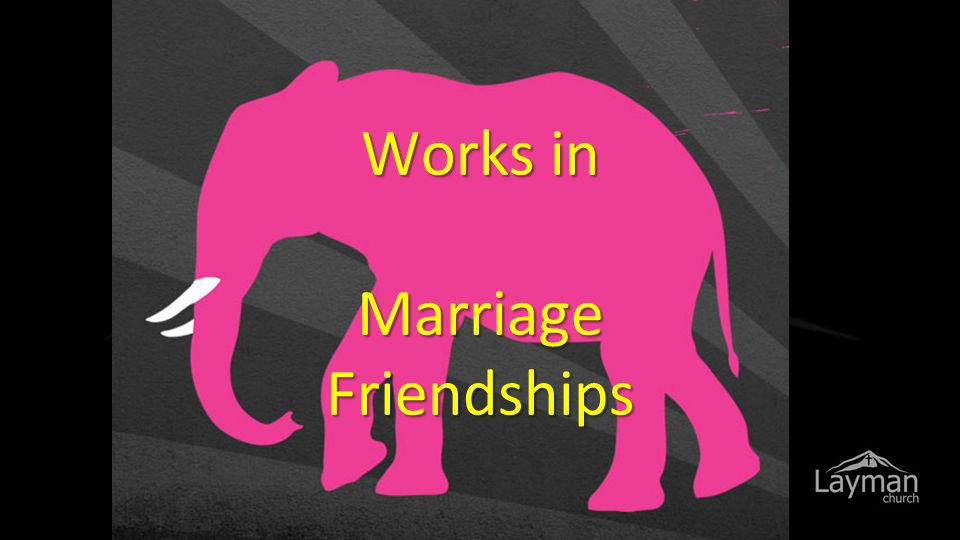 Works in Marriage Friendships