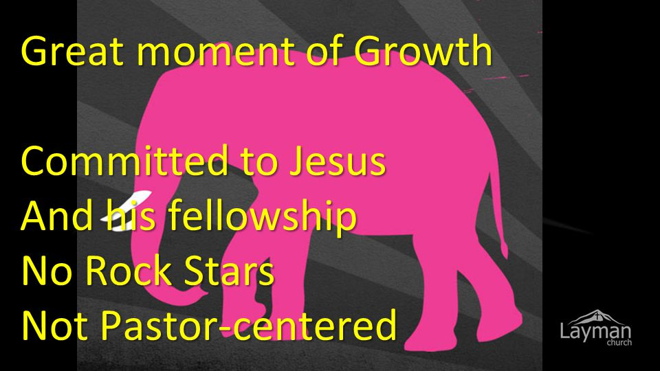 Great moment of Growth Committed to Jesus And his fellowship No Rock Stars Not Pastor-centered