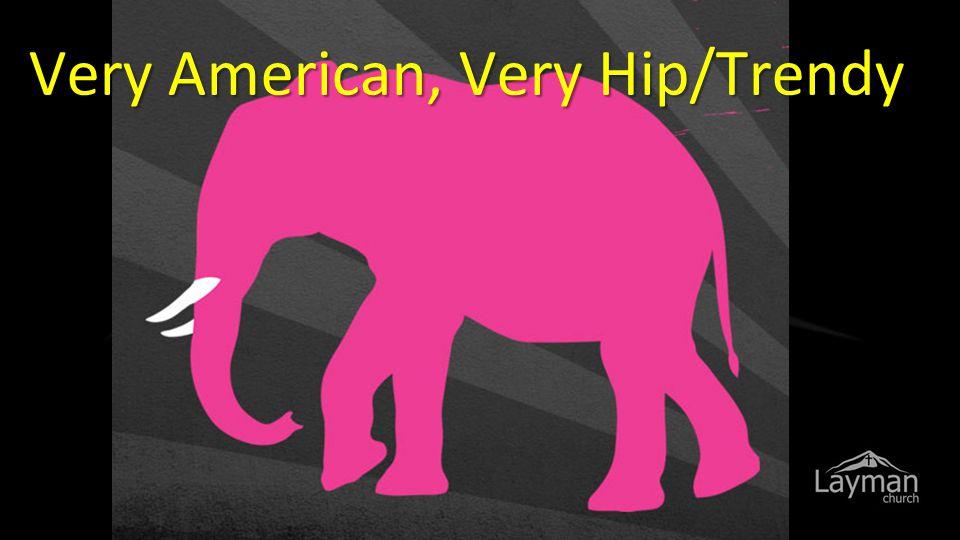 Very American, Very Hip/Trendy