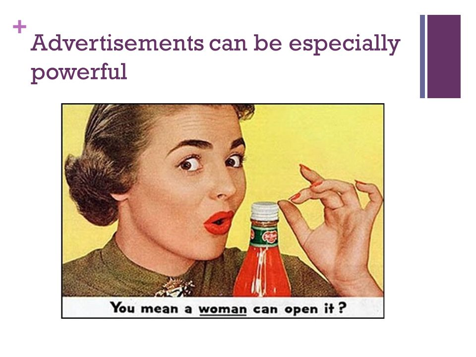 + Advertisements can be especially powerful