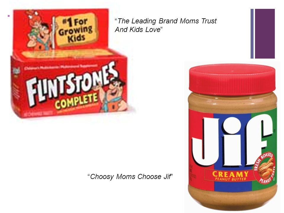 + The Leading Brand Moms Trust And Kids Love Choosy Moms Choose Jif