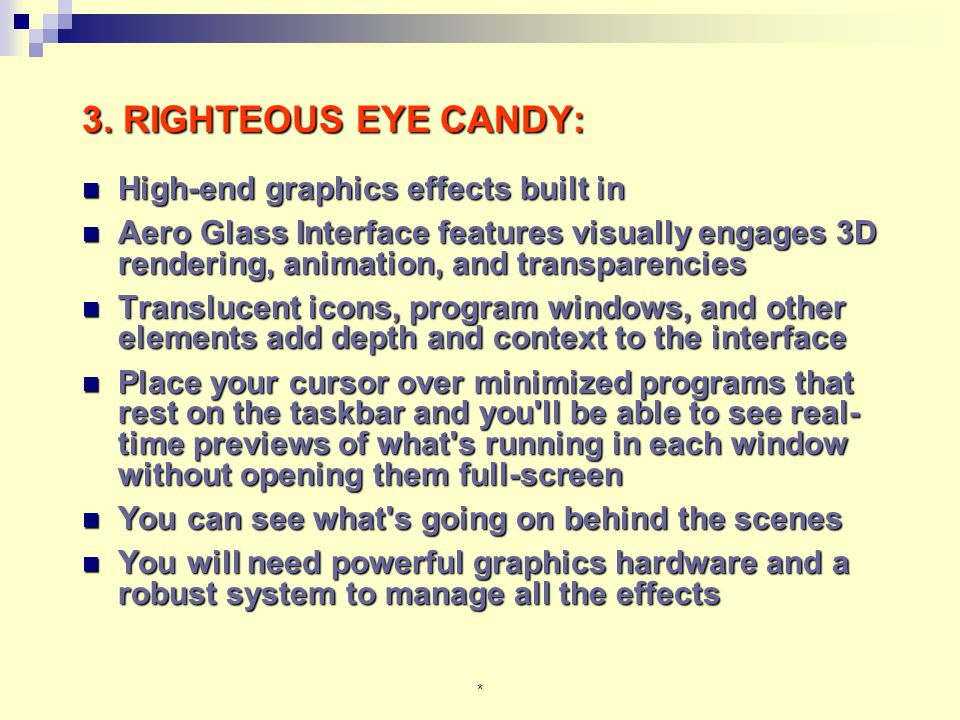 * 3. RIGHTEOUS EYE CANDY: High-end graphics effects built in High-end graphics effects built in Aero Glass Interface features visually engages 3D rend