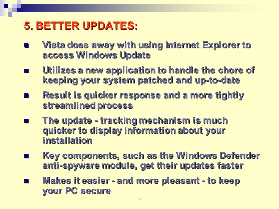 * 5. BETTER UPDATES: Vista does away with using Internet Explorer to access Windows Update Vista does away with using Internet Explorer to access Wind