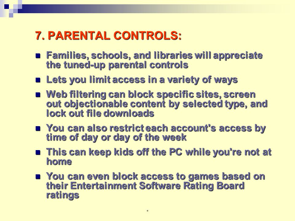 * 7. PARENTAL CONTROLS: Families, schools, and libraries will appreciate the tuned-up parental controls Families, schools, and libraries will apprecia